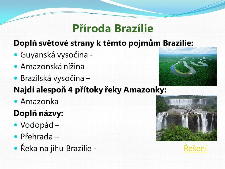 Příroda Brazílie Doplň světové strany k těmto pojmům Brazílie:
