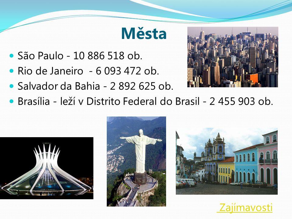 Města São Paulo - 10 886 518 ob. Rio de Janeiro - 6 093 472 ob.