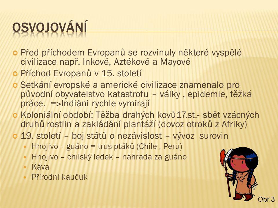 Osvojování Před příchodem Evropanů se rozvinuly některé vyspělé civilizace např. Inkové, Aztékové a Mayové.