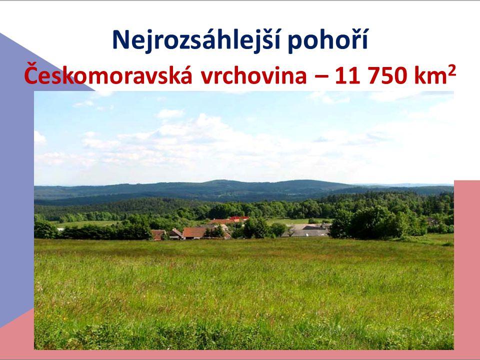 Nejrozsáhlejší pohoří Českomoravská vrchovina – 11 750 km2