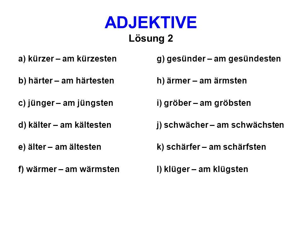 ADJEKTIVE Lösung 2 a) kürzer – am kürzesten b) härter – am härtesten