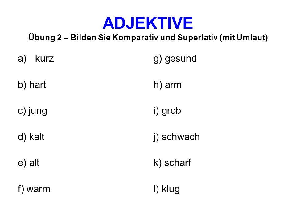 ADJEKTIVE Übung 2 – Bilden Sie Komparativ und Superlativ (mit Umlaut)