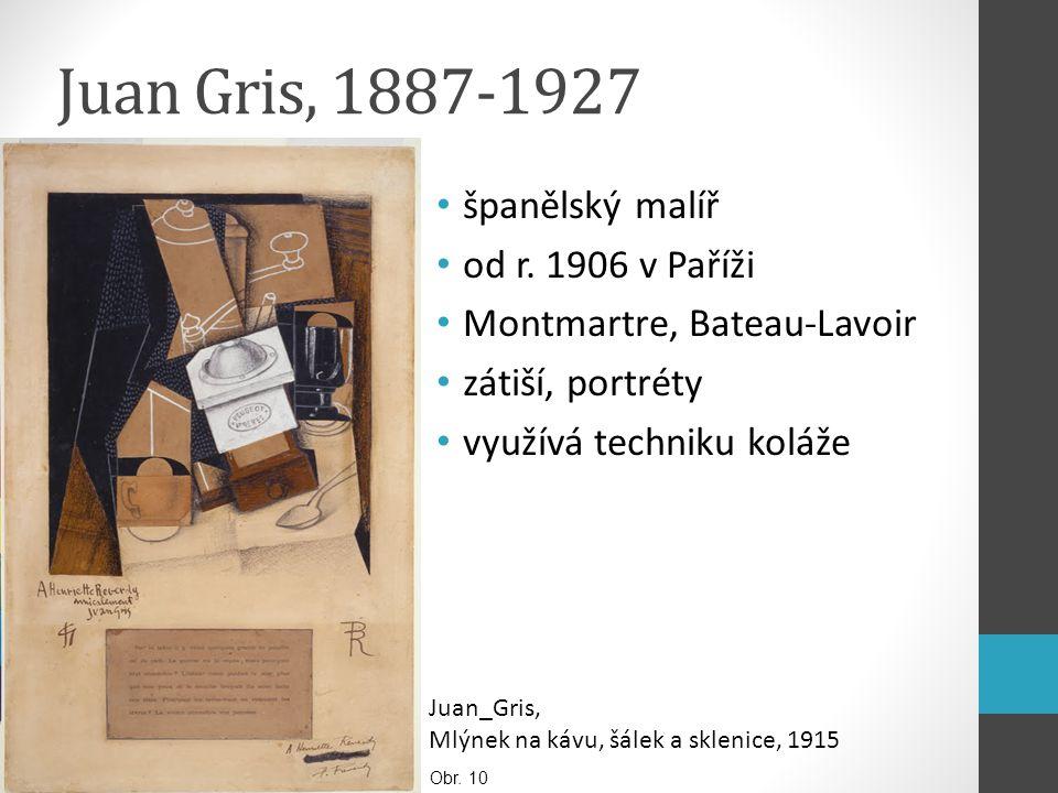 Juan Gris, 1887-1927 španělský malíř od r. 1906 v Paříži