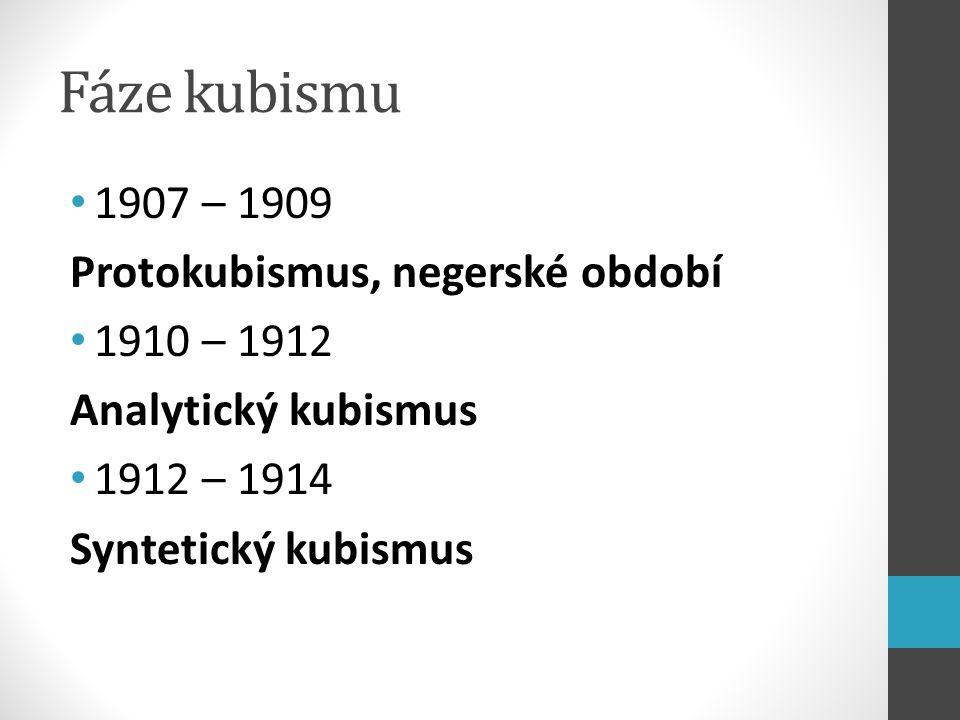 Fáze kubismu 1907 – 1909 Protokubismus, negerské období 1910 – 1912