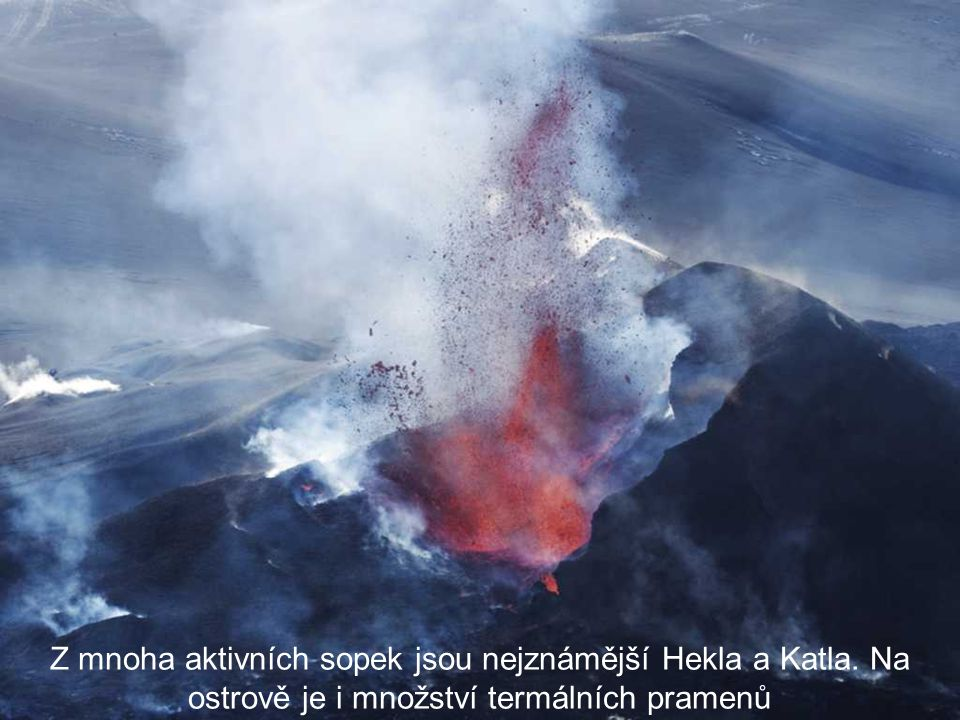 Z mnoha aktivních sopek jsou nejznámější Hekla a Katla