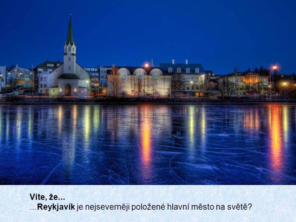 Víte, že... ...Reykjavík je nejseverněji položené hlavní město na světě