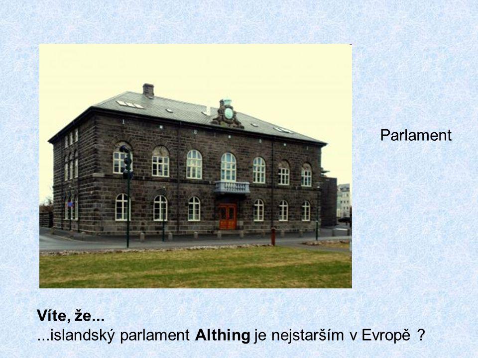 Parlament Víte, že... ...islandský parlament Althing je nejstarším v Evropě