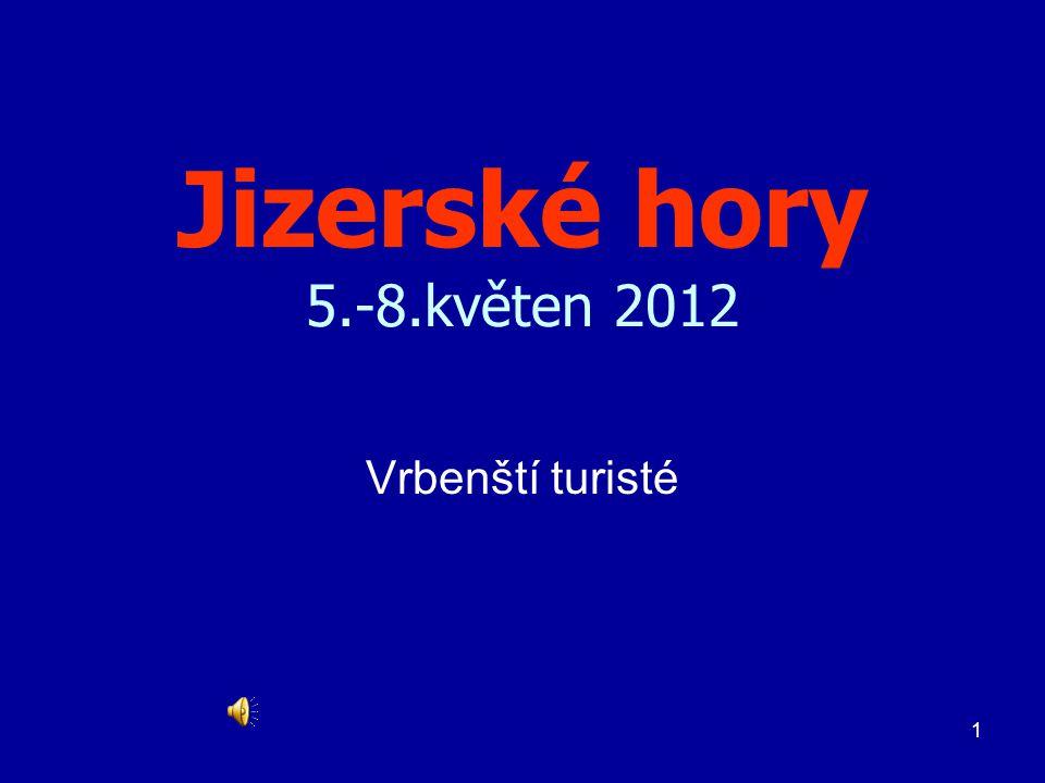 Jizerské hory 5.-8.květen 2012 Vrbenští turisté
