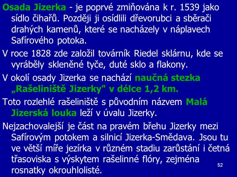 Osada Jizerka - je poprvé zmiňována k r. 1539 jako sídlo čihařů