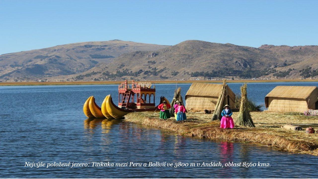 Nejvýše položené jezero: Titikaka mezi Peru a Bolívií ve 3800 m v Andách, oblast 8560 km2.