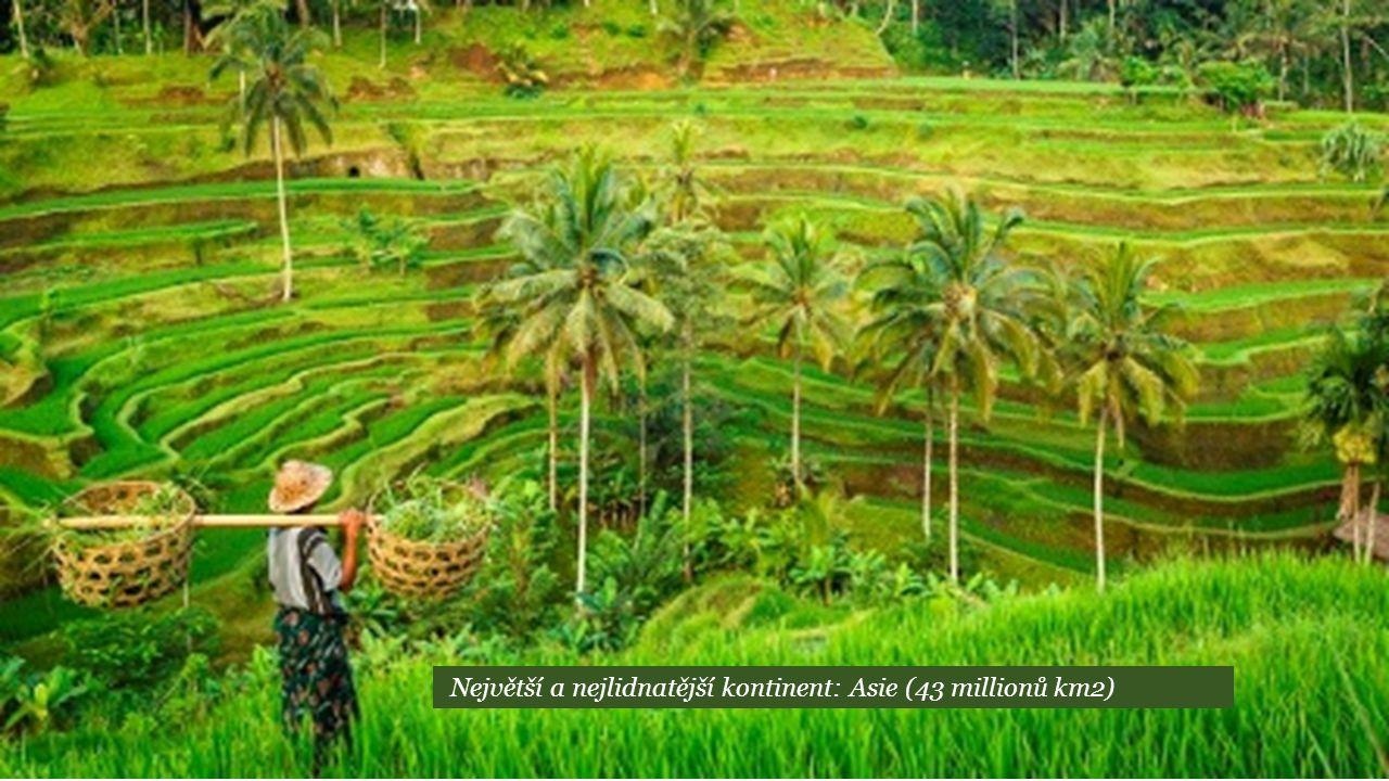 Největší a nejlidnatější kontinent: Asie (43 millionů km2)
