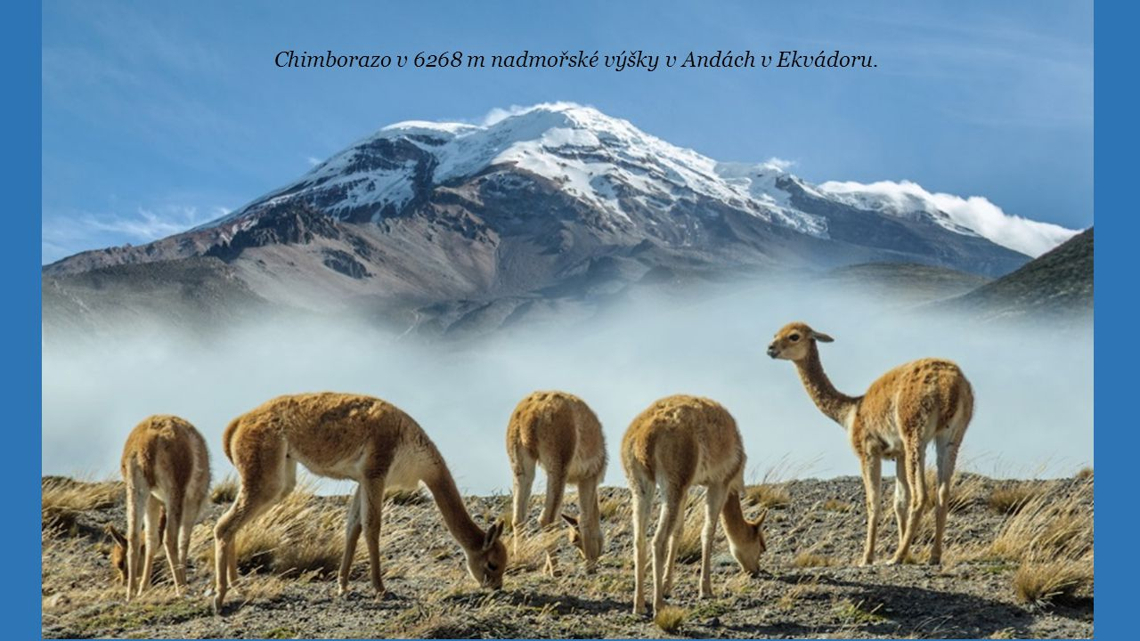 Chimborazo v 6268 m nadmořské výšky v Andách v Ekvádoru.