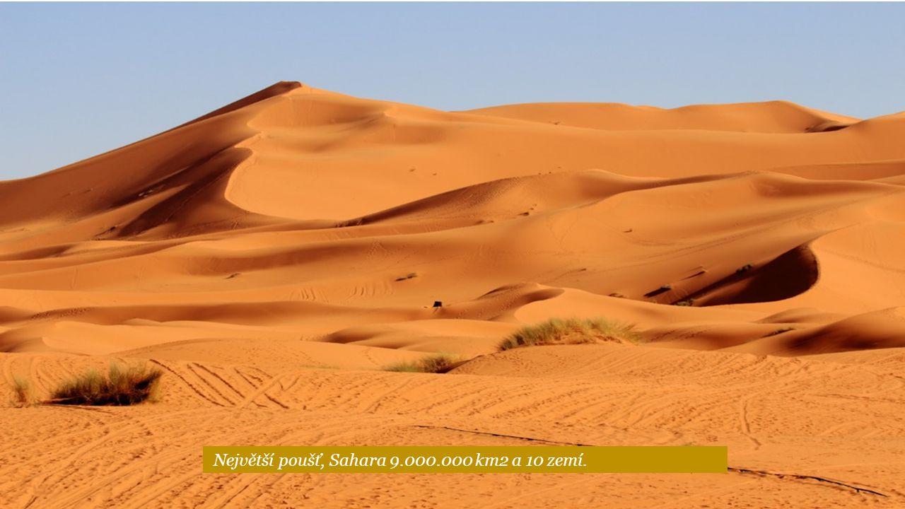 Největší poušť, Sahara 9.000.000 km2 a 10 zemí.