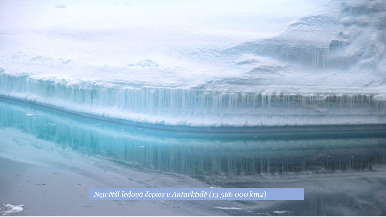 Největší ledová čepice v Antarktidě (13 586 000 km2)