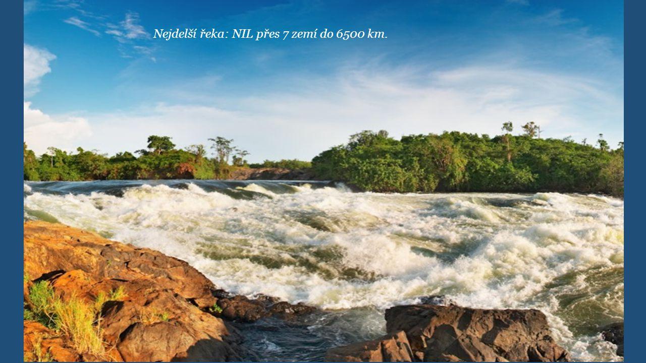 Nejdelší řeka: NIL přes 7 zemí do 6500 km.