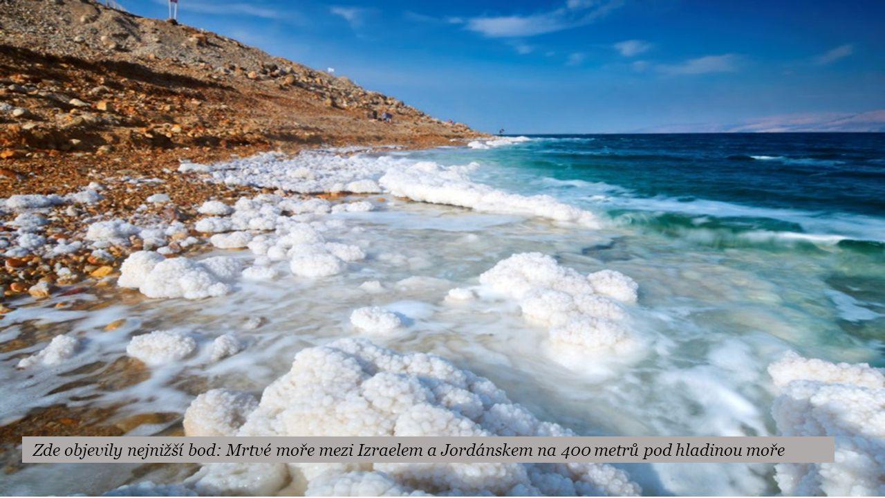 Zde objevily nejnižší bod: Mrtvé moře mezi Izraelem a Jordánskem na 400 metrů pod hladinou moře