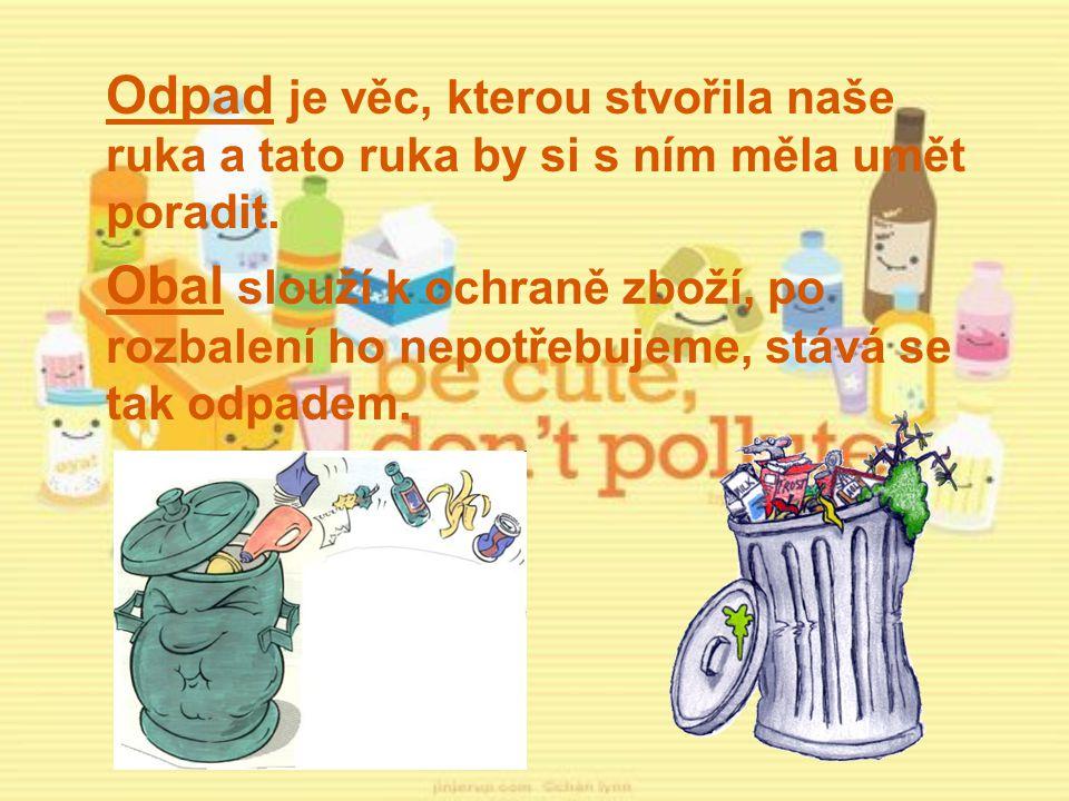 Odpad je věc, kterou stvořila naše ruka a tato ruka by si s ním měla umět poradit.