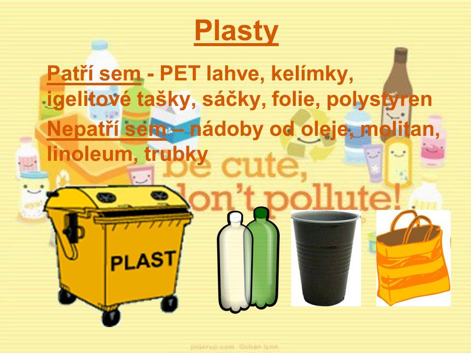 Plasty Patří sem - PET lahve, kelímky, igelitové tašky, sáčky, folie, polystyren.