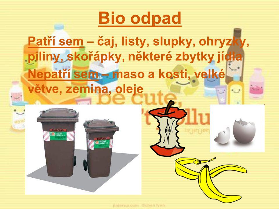 Bio odpad Patří sem – čaj, listy, slupky, ohryzky, piliny, skořápky, některé zbytky jídla.