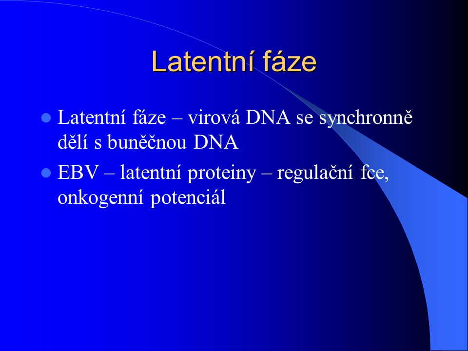 Latentní fáze Latentní fáze – virová DNA se synchronně dělí s buněčnou DNA.