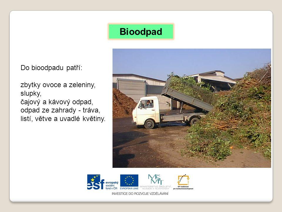Bioodpad Do bioodpadu patří: zbytky ovoce a zeleniny, slupky,