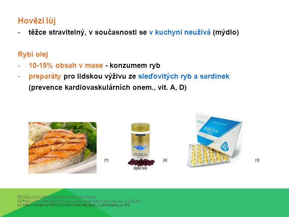 Hovězí lůj těžce stravitelný, v současnosti se v kuchyni neužívá (mýdlo) Rybí olej. 10-15% obsah v mase - konzumem ryb.