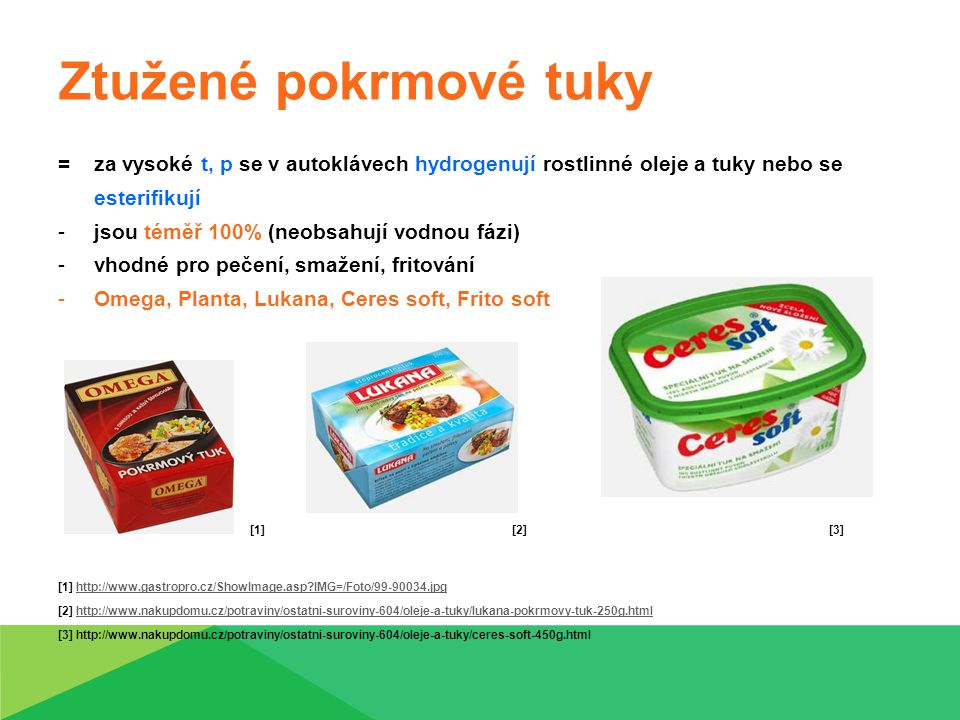 Ztužené pokrmové tuky = za vysoké t, p se v autoklávech hydrogenují rostlinné oleje a tuky nebo se.
