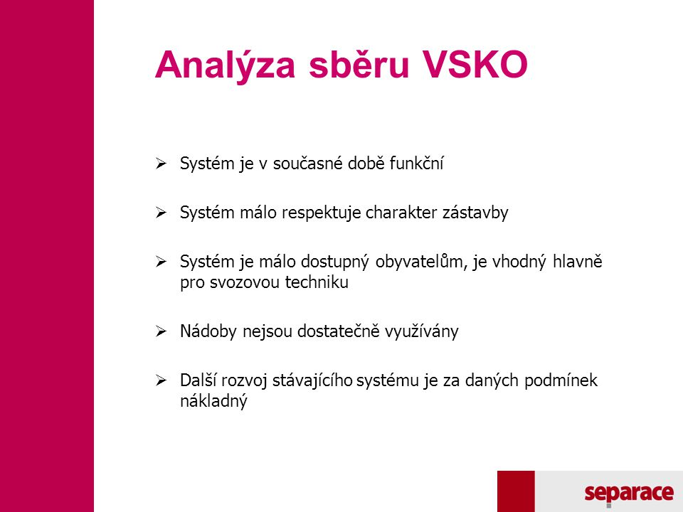 Analýza sběru VSKO Systém je v současné době funkční