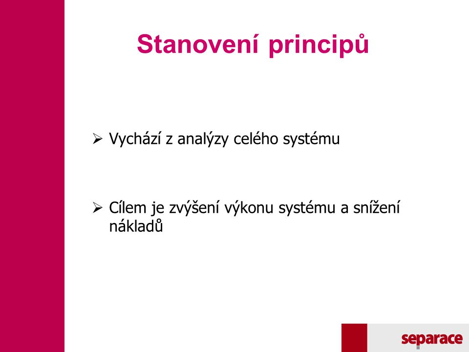 Stanovení principů Vychází z analýzy celého systému