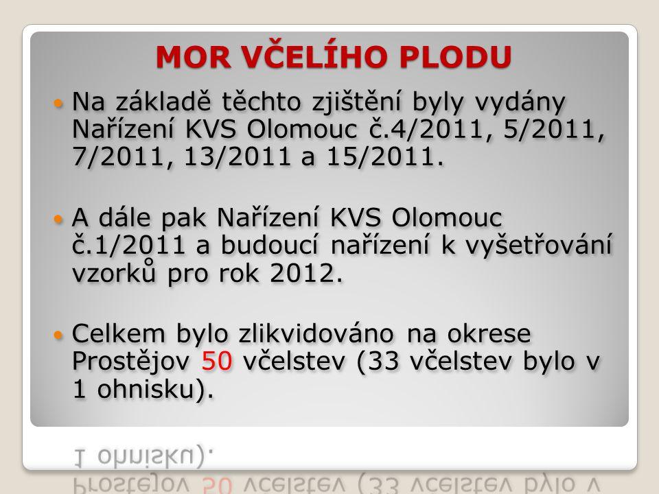 MOR VČELÍHO PLODU Na základě těchto zjištění byly vydány Nařízení KVS Olomouc č.4/2011, 5/2011, 7/2011, 13/2011 a 15/2011.