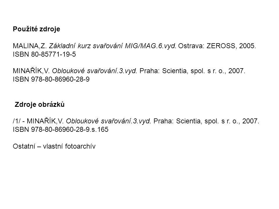Použité zdroje MALINA,Z. Základní kurz svařování MIG/MAG.6.vyd. Ostrava: ZEROSS, 2005. ISBN 80-85771-19-5.