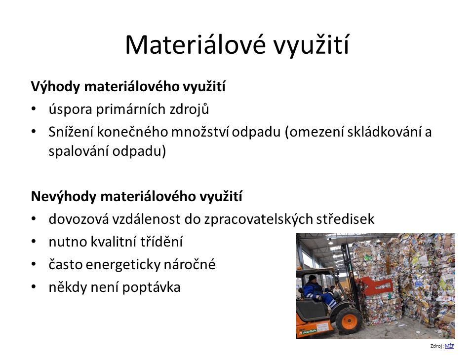 Materiálové využití Výhody materiálového využití