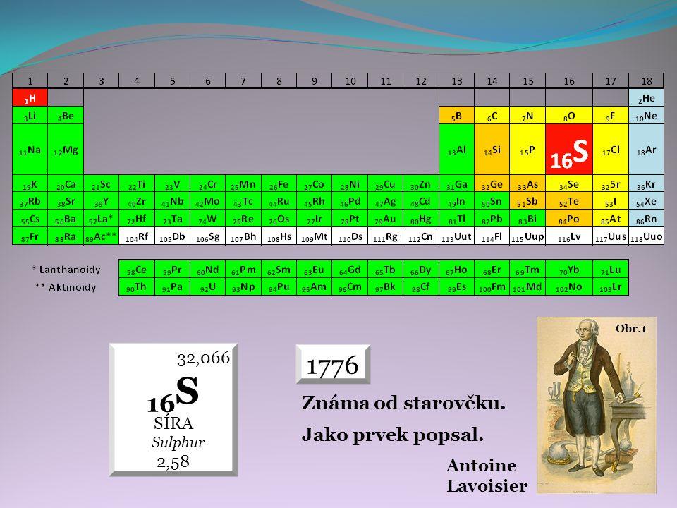 16S 1776 Známa od starověku. Jako prvek popsal. 32,066 SÍRA 2,58