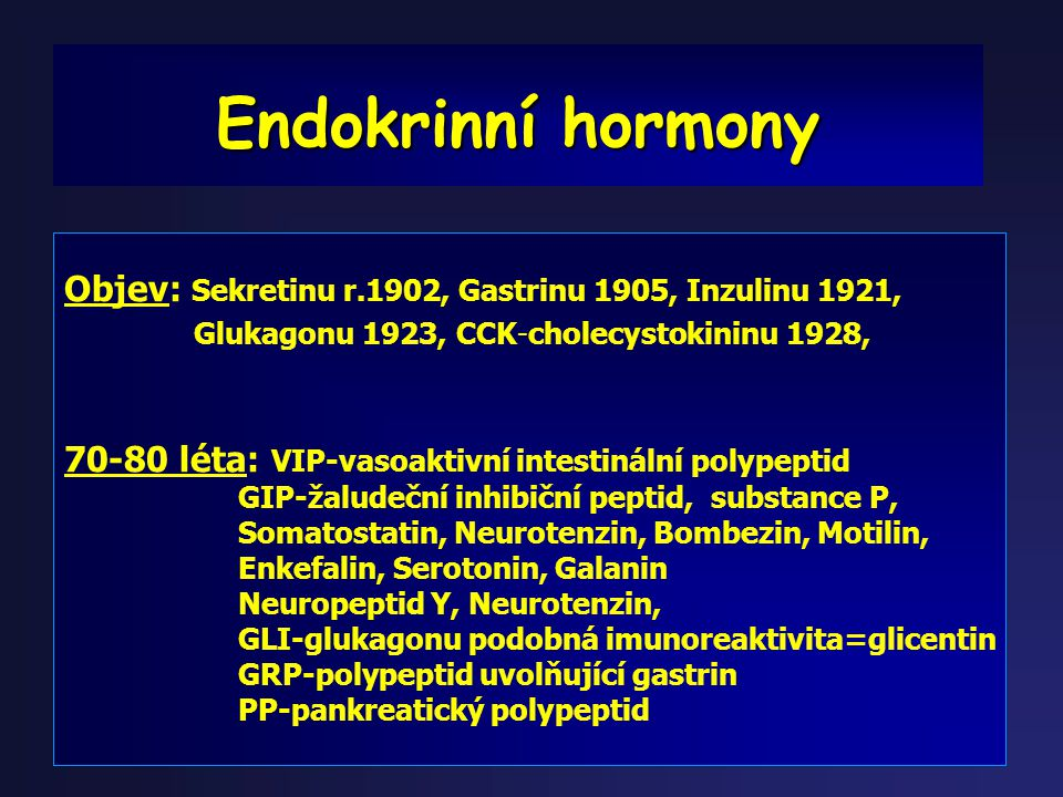 Endokrinní hormony Objev: Sekretinu r.1902, Gastrinu 1905, Inzulinu 1921, Glukagonu 1923, CCK-cholecystokininu 1928,