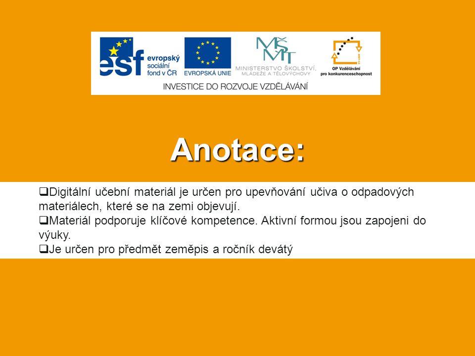 Anotace: Digitální učební materiál je určen pro upevňování učiva o odpadových materiálech, které se na zemi objevují.