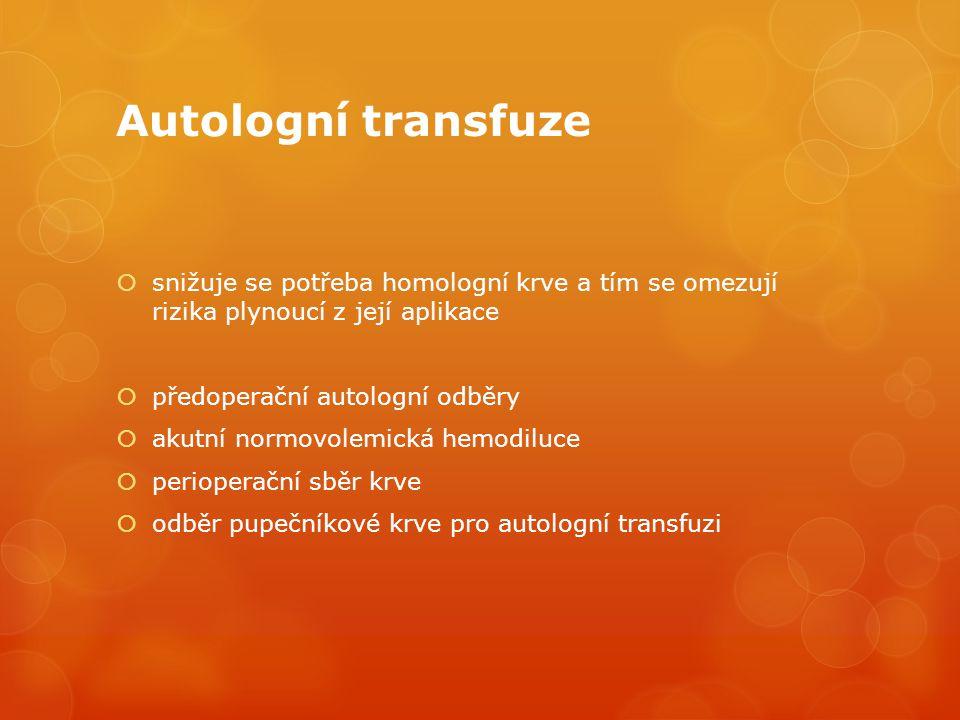 Autologní transfuze snižuje se potřeba homologní krve a tím se omezují rizika plynoucí z její aplikace.