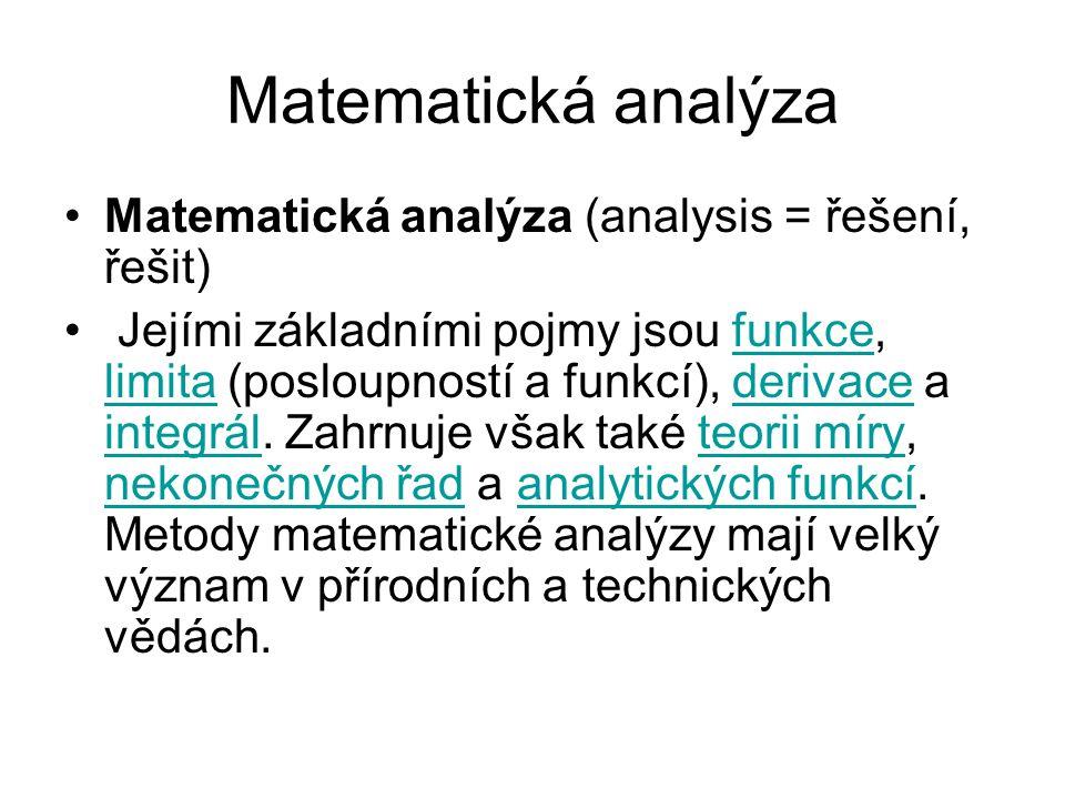 Matematická analýza Matematická analýza (analysis = řešení, řešit)