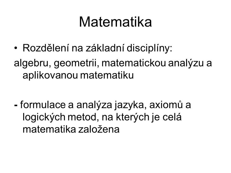 Matematika Rozdělení na základní disciplíny:
