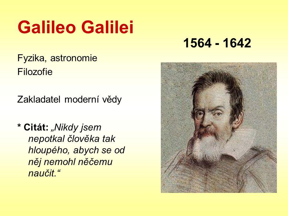 Galileo Galilei 1564 - 1642 Fyzika, astronomie Filozofie