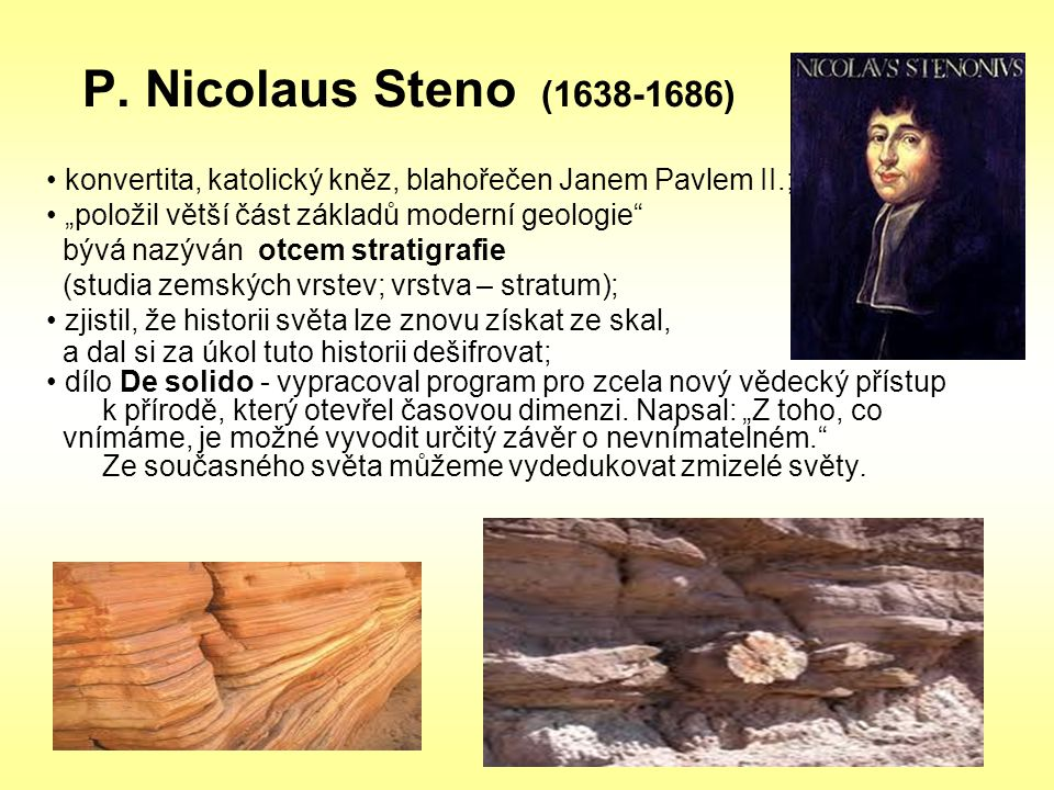 """P. Nicolaus Steno (1638-1686) • konvertita, katolický kněz, blahořečen Janem Pavlem II.; • """"položil větší část základů moderní geologie"""