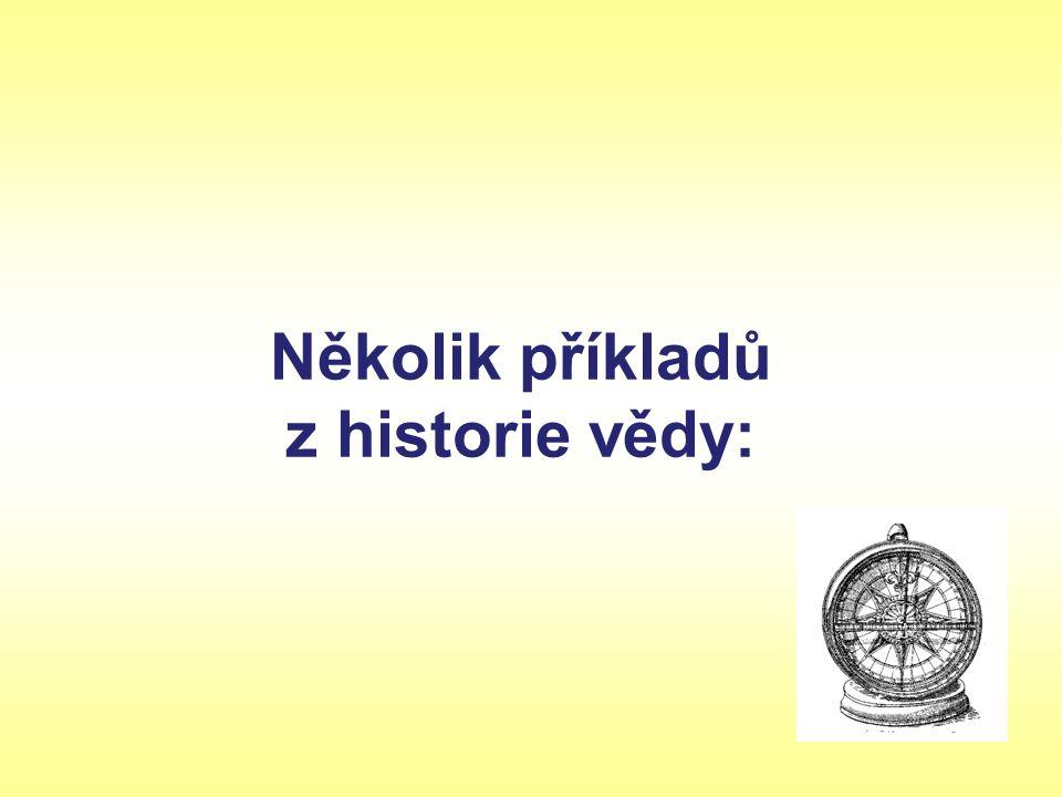 Několik příkladů z historie vědy: