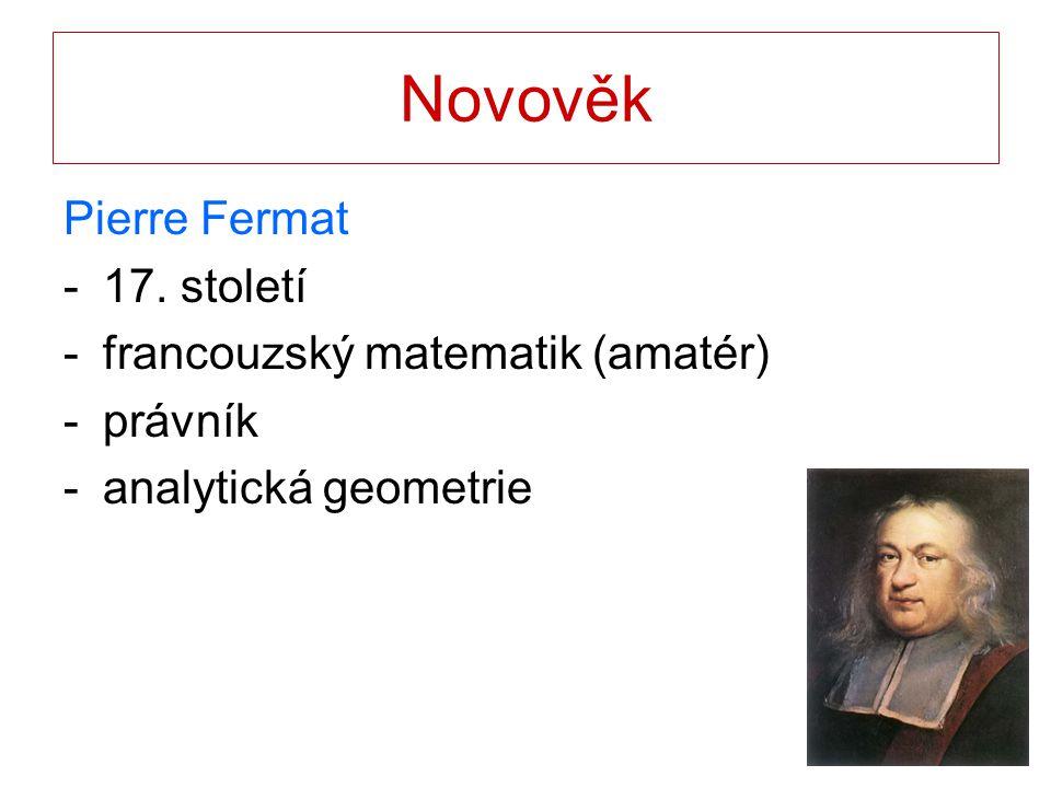 Novověk Pierre Fermat 17. století francouzský matematik (amatér)