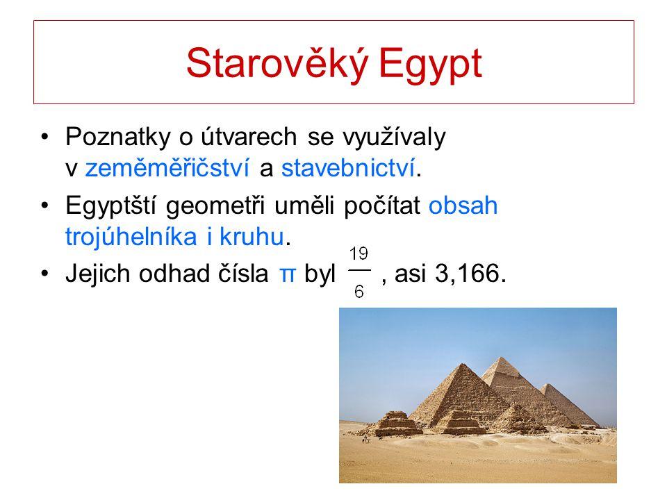 Starověký Egypt Poznatky o útvarech se využívaly v zeměměřičství a stavebnictví. Egyptští geometři uměli počítat obsah trojúhelníka i kruhu.