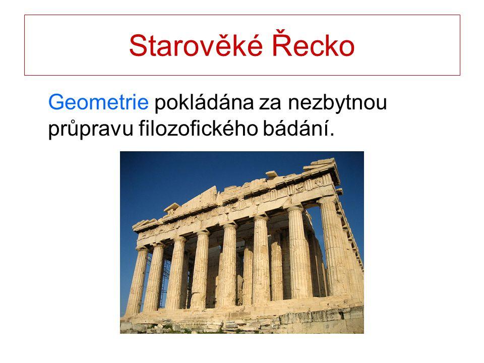 Starověké Řecko Geometrie pokládána za nezbytnou průpravu filozofického bádání.