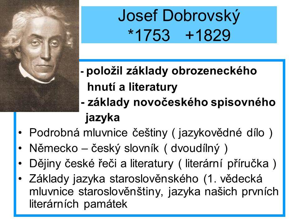 Josef Dobrovský *1753 +1829 - položil základy obrozeneckého