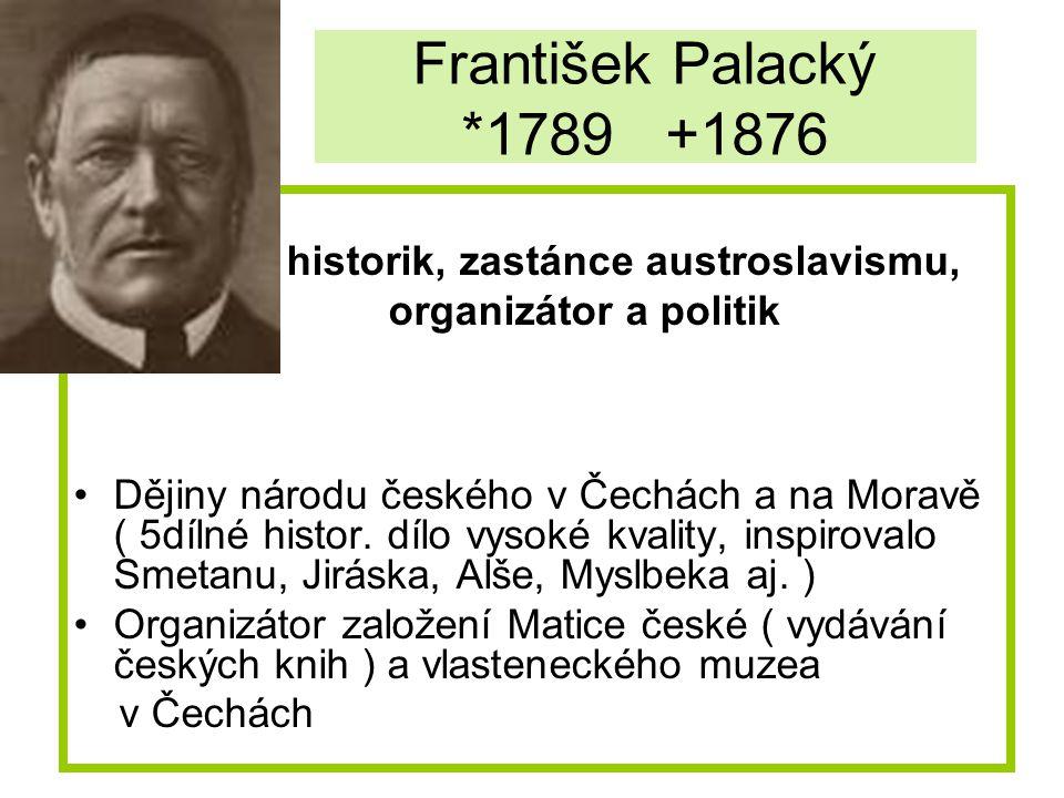 František Palacký *1789 +1876 organizátor a politik