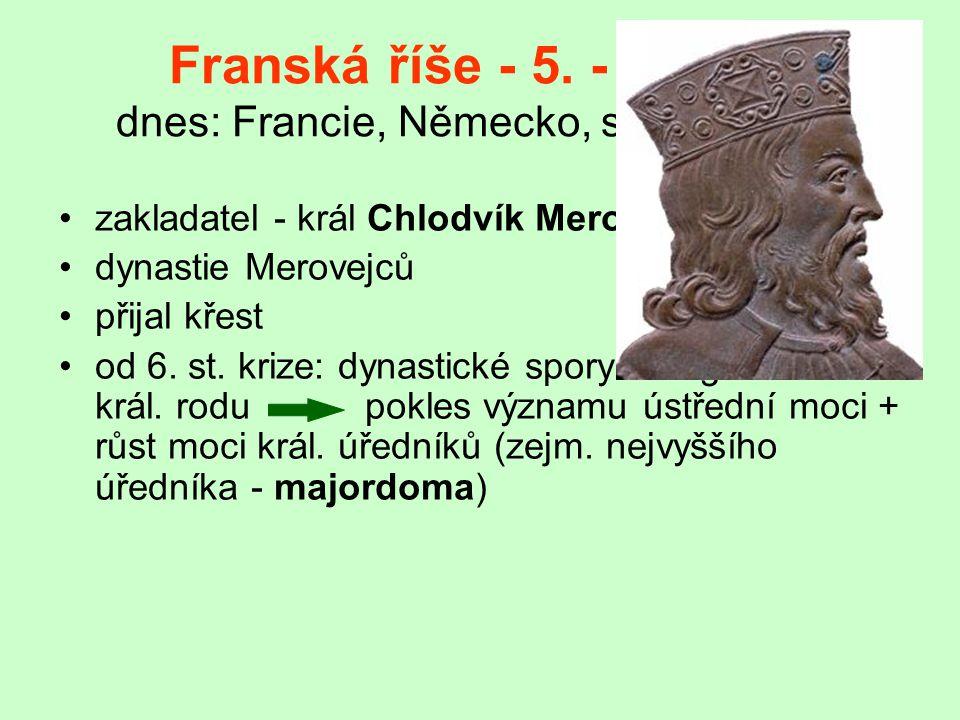 Franská říše - 5. - 9. stol. dnes: Francie, Německo, severní Itálie