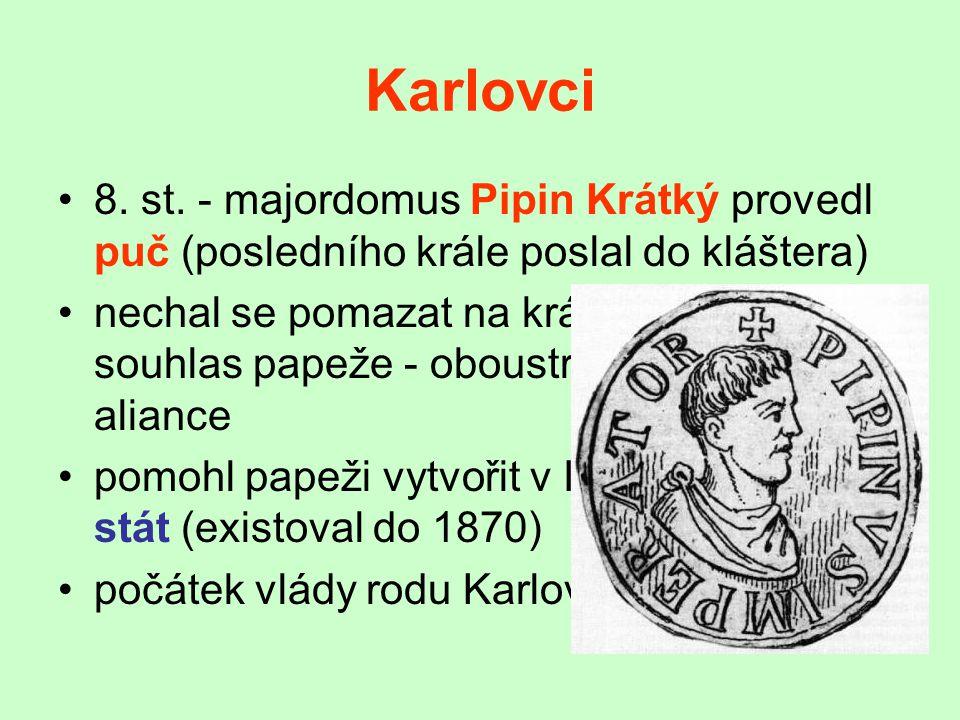 Karlovci 8. st. - majordomus Pipin Krátký provedl puč (posledního krále poslal do kláštera)