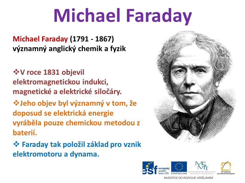 Michael Faraday Michael Faraday (1791 - 1867) významný anglický chemik a fyzik.