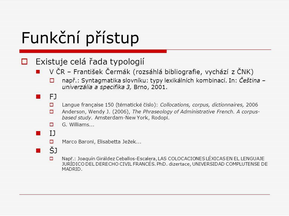 Funkční přístup Existuje celá řada typologií FJ IJ ŠJ